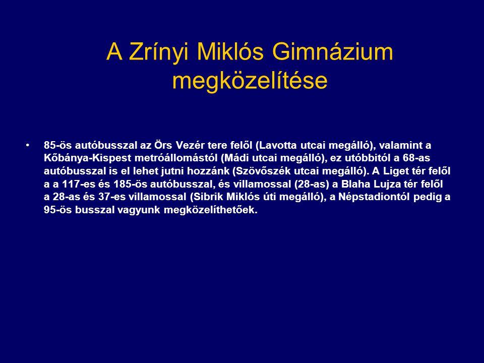 A Zrínyi Miklós Gimnázium megközelítése •85-ös autóbusszal az Örs Vezér tere felől (Lavotta utcai megálló), valamint a Kőbánya-Kispest metróállomástól