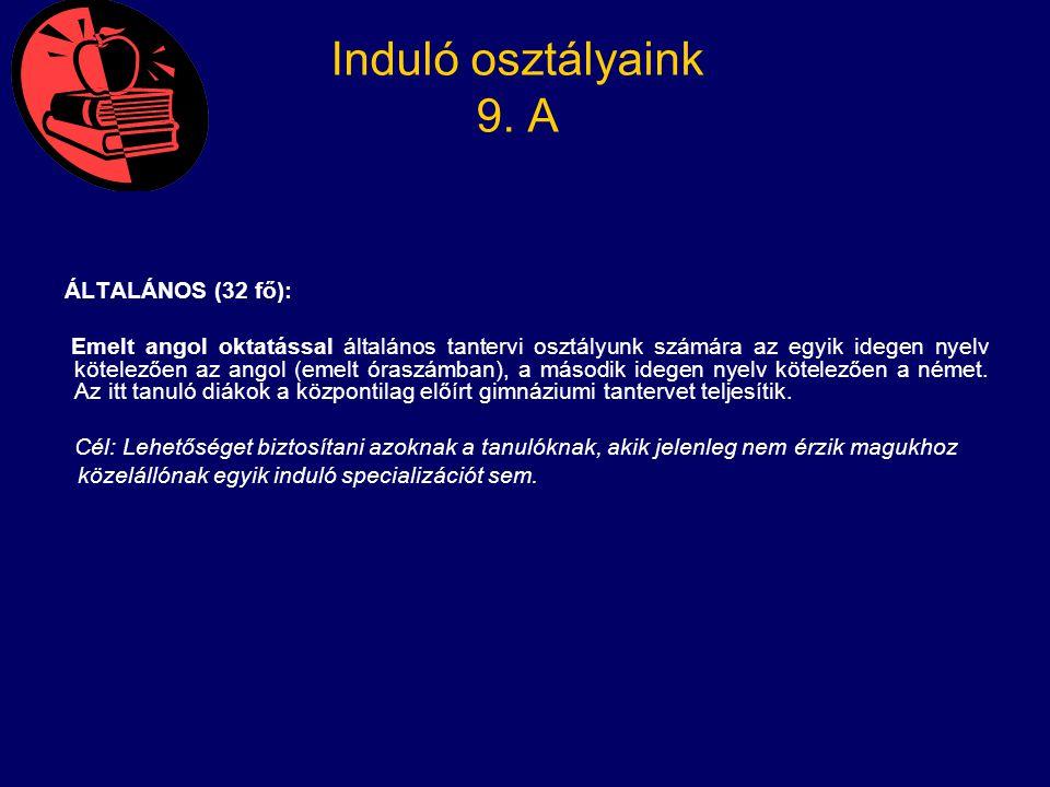 Induló osztályaink 9. A ÁLTALÁNOS (32 fő): Emelt angol oktatással általános tantervi osztályunk számára az egyik idegen nyelv kötelezően az angol (eme