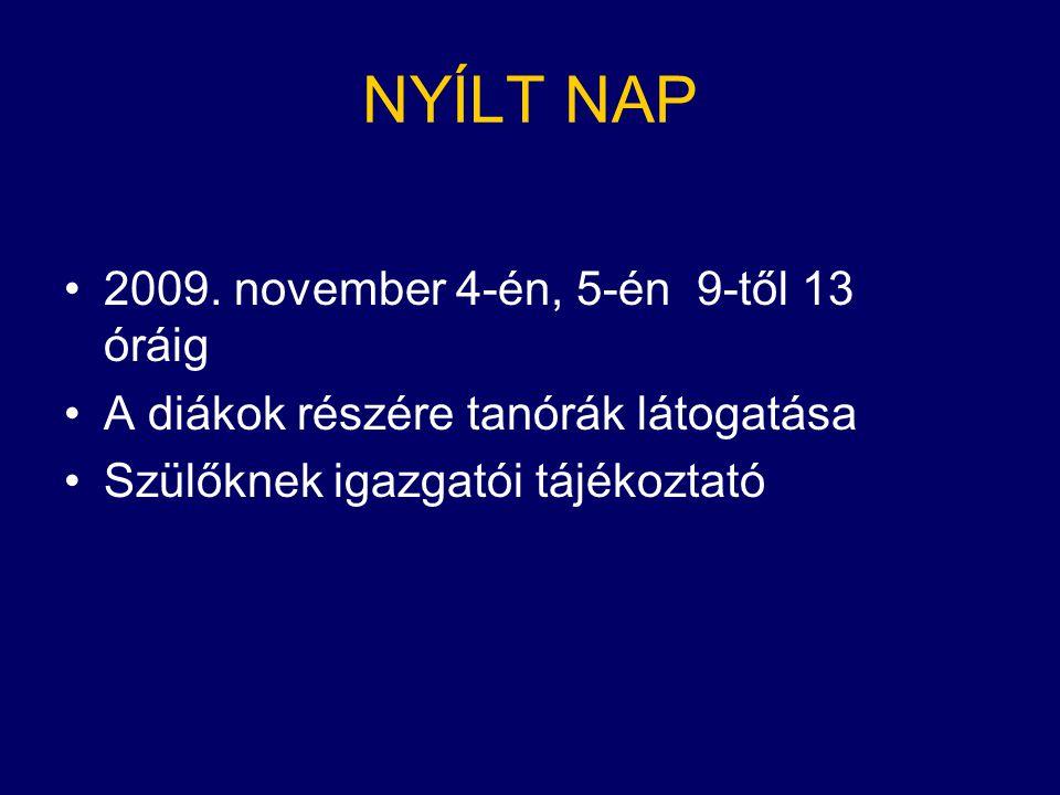 NYÍLT NAP •2009. november 4-én, 5-én 9-től 13 óráig •A diákok részére tanórák látogatása •Szülőknek igazgatói tájékoztató