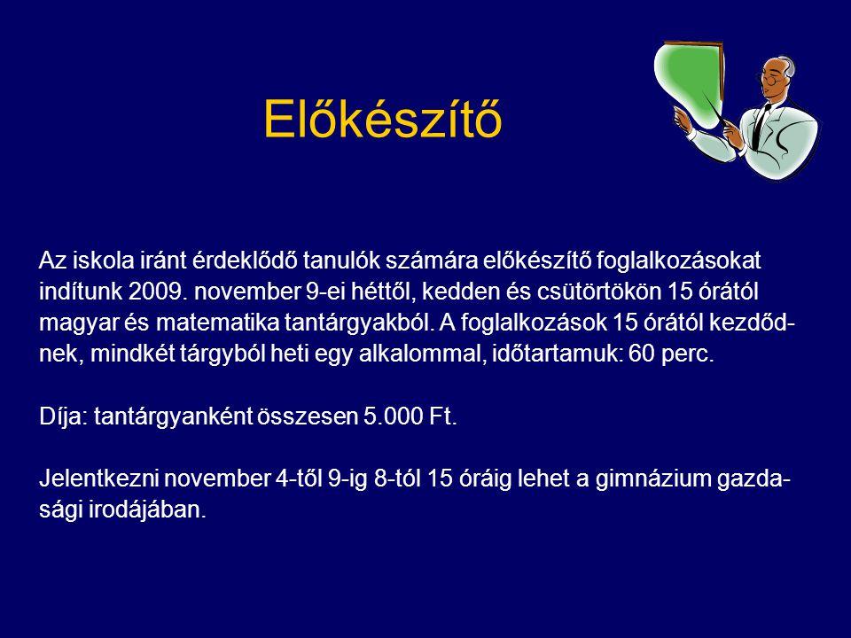 Előkészítő Az iskola iránt érdeklődő tanulók számára előkészítő foglalkozásokat indítunk 2009. november 9-ei héttől, kedden és csütörtökön 15 órától m