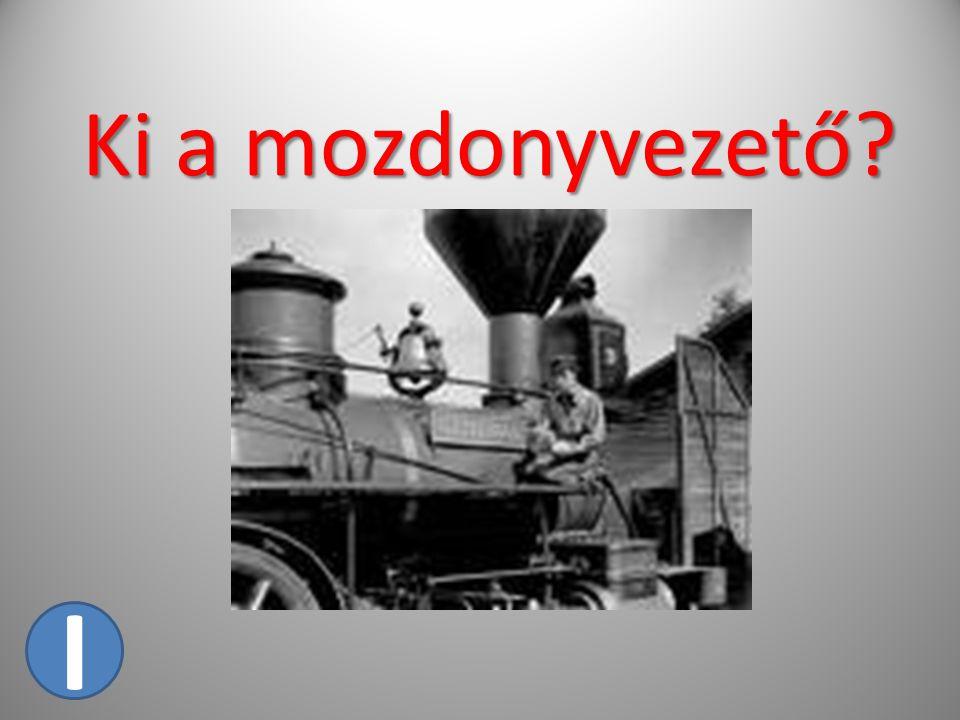 Ki a mozdonyvezető? I