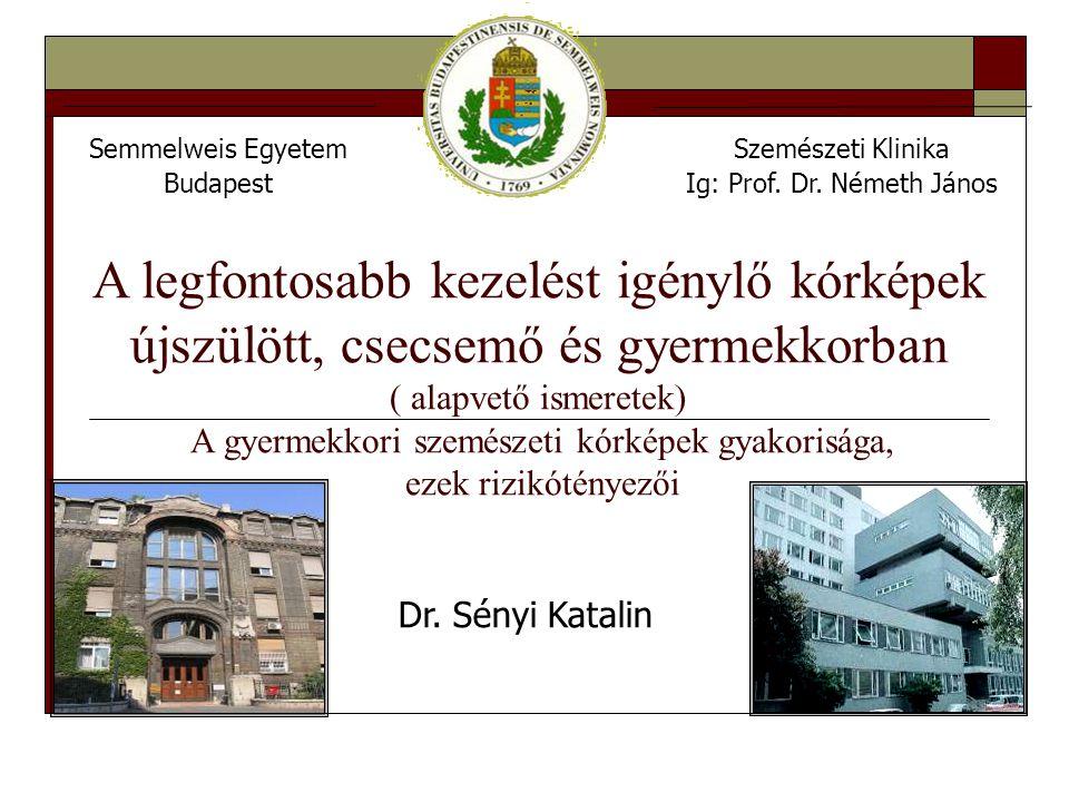 Semmelweis Egyetem Budapest Szemészeti Klinika Ig: Prof. Dr. Németh János Dr. Sényi Katalin A legfontosabb kezelést igénylő kórképek újszülött, csecse