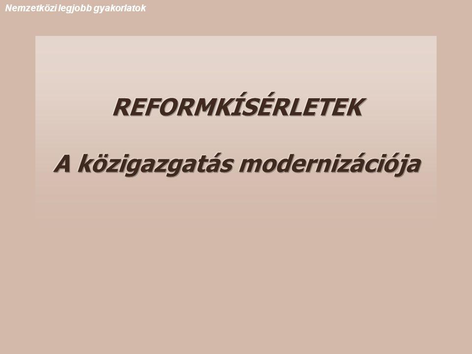 REFORMKÍSÉRLETEK A közigazgatás modernizációja Nemzetközi legjobb gyakorlatok