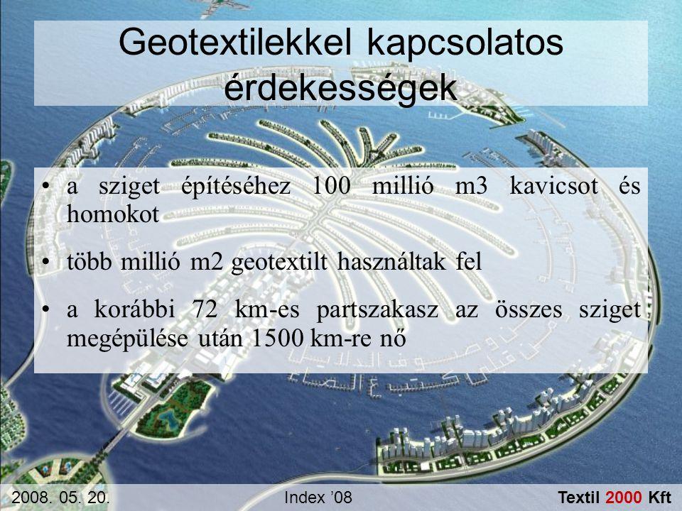 Geotextilekkel kapcsolatos érdekességek •a sziget építéséhez 100 millió m3 kavicsot és homokot •több millió m2 geotextilt használtak fel •a korábbi 72
