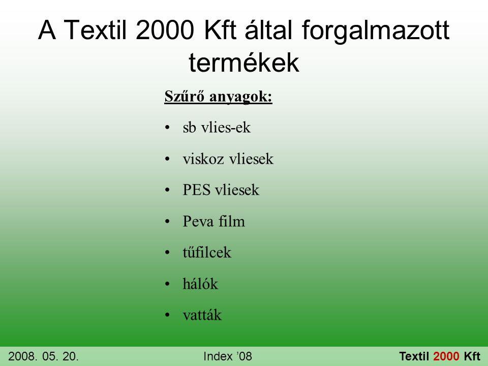 A Textil 2000 Kft által forgalmazott termékek Szűrő anyagok: •sb vlies-ek •viskoz vliesek •PES vliesek •Peva film •tűfilcek •hálók •vatták 2008. 05. 2