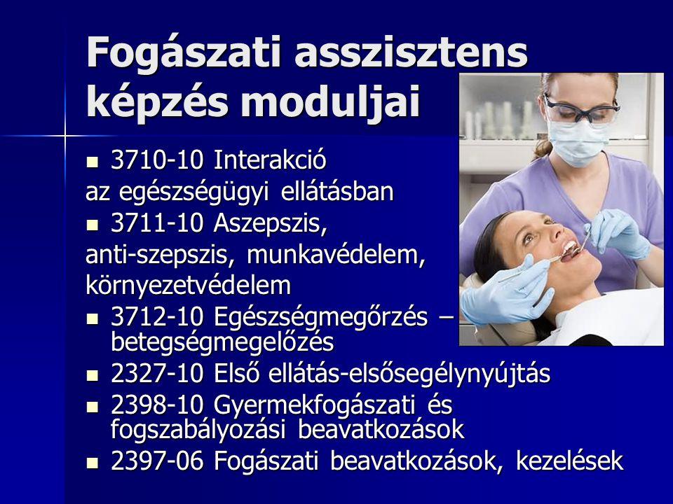 Fogászati asszisztens képzés moduljai  3710-10 Interakció az egészségügyi ellátásban  3711-10 Aszepszis, anti-szepszis, munkavédelem, környezetvédelem  3712-10 Egészségmegőrzés – betegségmegelőzés  2327-10 Első ellátás-elsősegélynyújtás  2398-10 Gyermekfogászati és fogszabályozási beavatkozások  2397-06 Fogászati beavatkozások, kezelések