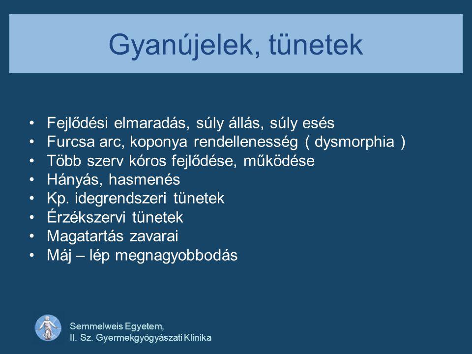Semmelweis Egyetem, II. Sz. Gyermekgyógyászati Klinika Gyanújelek, tünetek •Fejlődési elmaradás, súly állás, súly esés •Furcsa arc, koponya rendellene