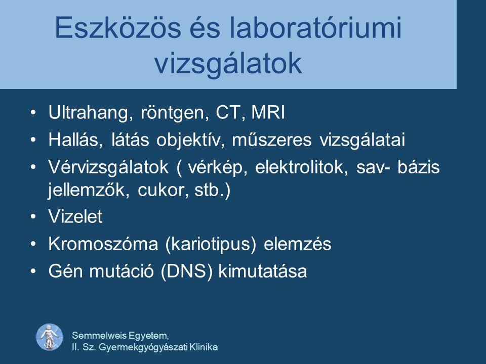 Semmelweis Egyetem, II. Sz. Gyermekgyógyászati Klinika Eszközös és laboratóriumi vizsgálatok •Ultrahang, röntgen, CT, MRI •Hallás, látás objektív, műs