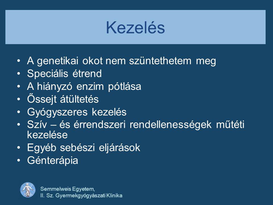 Semmelweis Egyetem, II. Sz. Gyermekgyógyászati Klinika Kezelés •A genetikai okot nem szüntethetem meg •Speciális étrend •A hiányzó enzim pótlása •Ősse