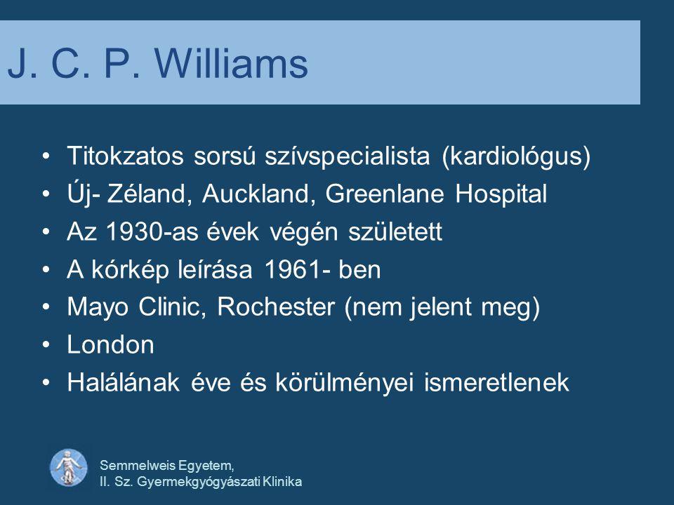 Semmelweis Egyetem, II. Sz. Gyermekgyógyászati Klinika J. C. P. Williams •Titokzatos sorsú szívspecialista (kardiológus) •Új- Zéland, Auckland, Greenl