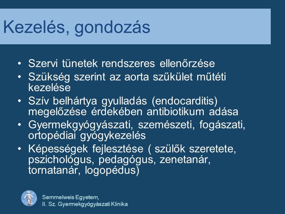 Semmelweis Egyetem, II. Sz. Gyermekgyógyászati Klinika Kezelés, gondozás •Szervi tünetek rendszeres ellenőrzése •Szükség szerint az aorta szűkület műt