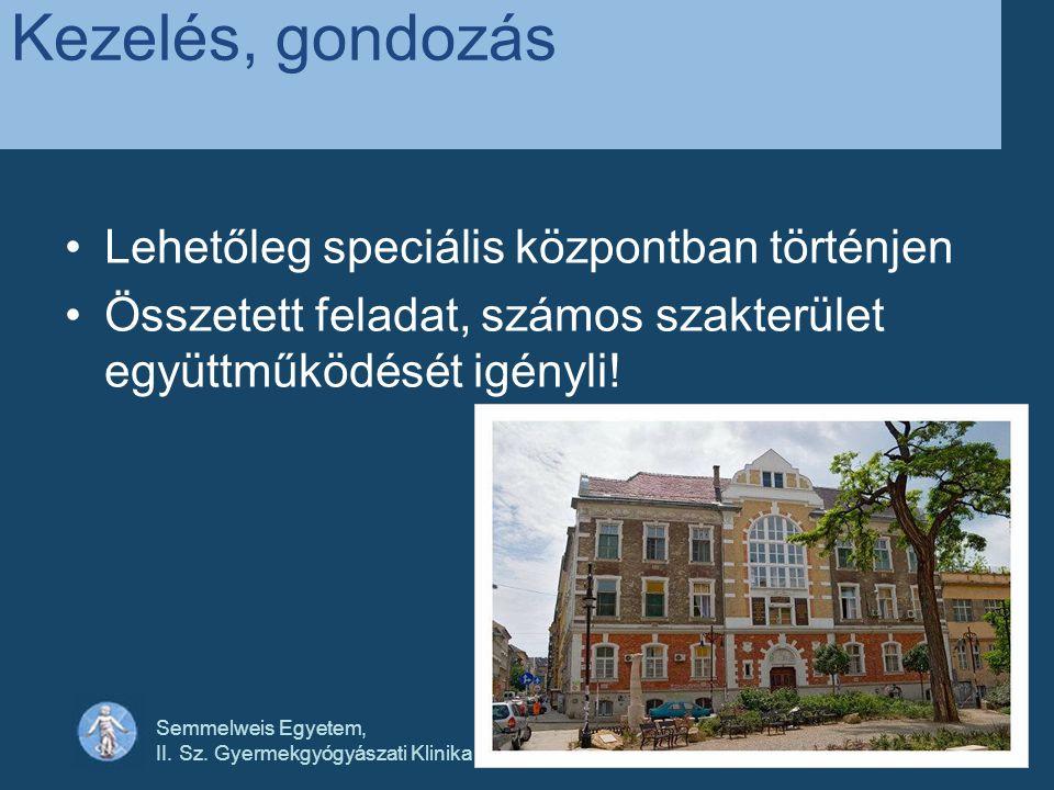 Semmelweis Egyetem, II. Sz. Gyermekgyógyászati Klinika Kezelés, gondozás •Lehetőleg speciális központban történjen •Összetett feladat, számos szakterü