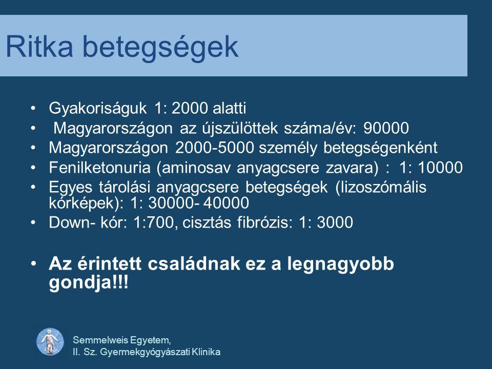 Semmelweis Egyetem, II. Sz. Gyermekgyógyászati Klinika Ritka betegségek •Gyakoriságuk 1: 2000 alatti • Magyarországon az újszülöttek száma/év: 90000 •
