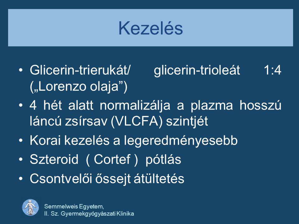 """Semmelweis Egyetem, II. Sz. Gyermekgyógyászati Klinika Kezelés •Glicerin-trierukát/ glicerin-trioleát 1:4 (""""Lorenzo olaja"""") •4 hét alatt normalizálja"""
