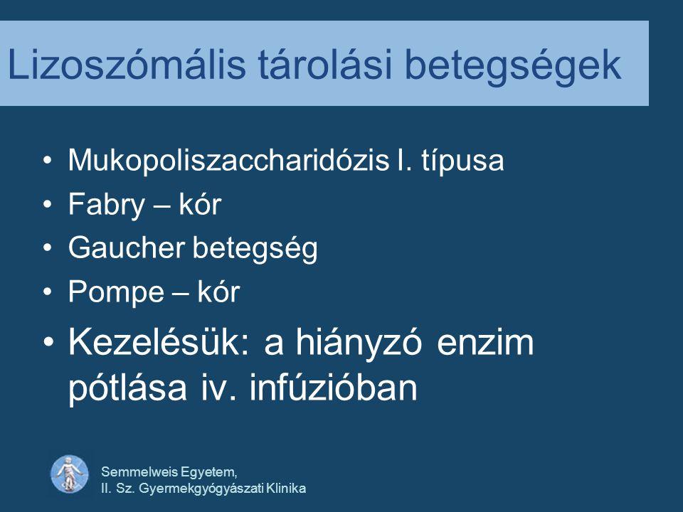 Semmelweis Egyetem, II. Sz. Gyermekgyógyászati Klinika Lizoszómális tárolási betegségek •Mukopoliszaccharidózis I. típusa •Fabry – kór •Gaucher betegs