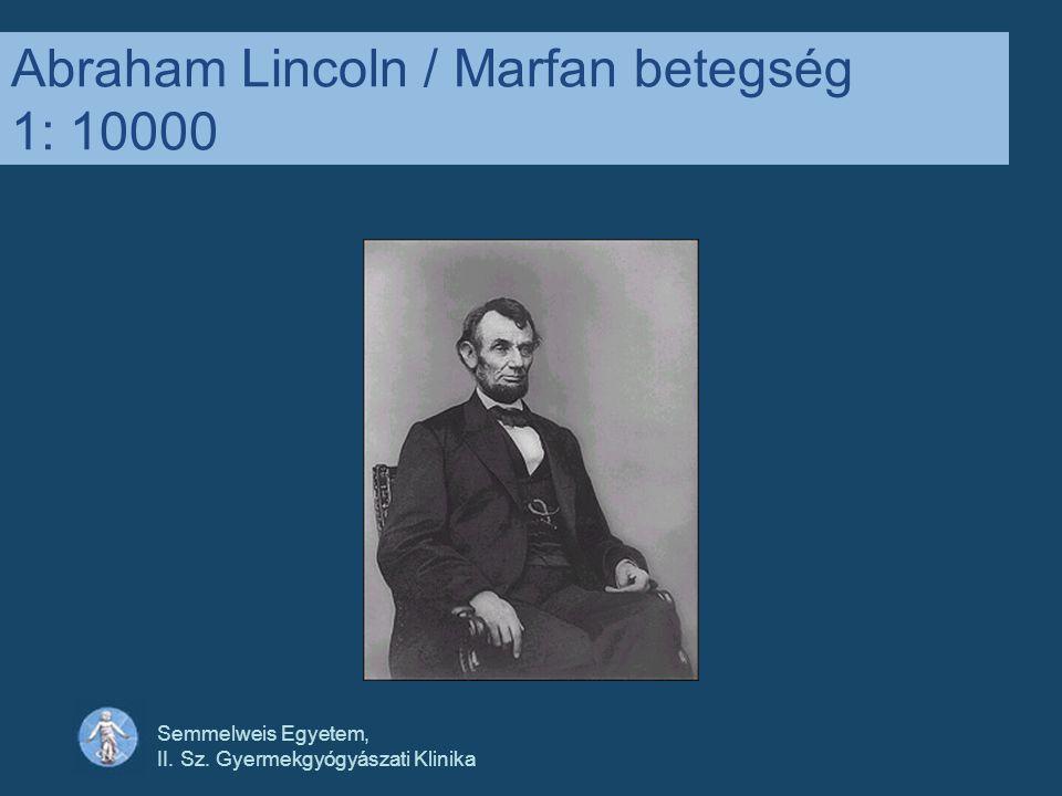 Semmelweis Egyetem, II. Sz. Gyermekgyógyászati Klinika Abraham Lincoln / Marfan betegség 1: 10000