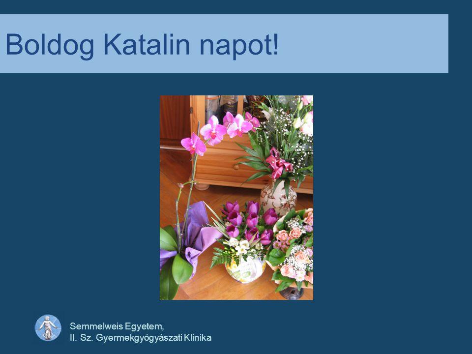 Semmelweis Egyetem, II. Sz. Gyermekgyógyászati Klinika Boldog Katalin napot!