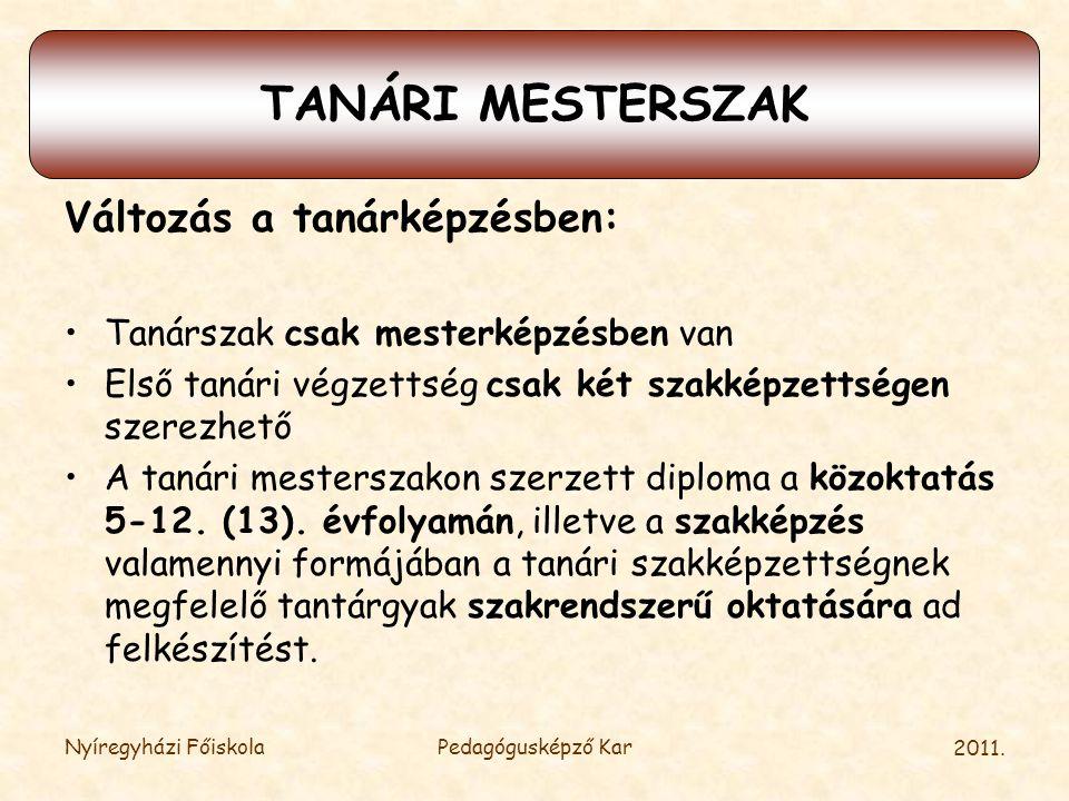 2011. Nyíregyházi FőiskolaPedagógusképző Kar TANÁRI MESTERSZAK Változás a tanárképzésben: •Tanárszak csak mesterképzésben van •Első tanári végzettség
