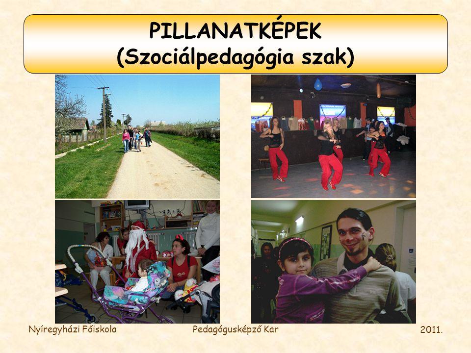 2011. Nyíregyházi FőiskolaPedagógusképző Kar PILLANATKÉPEK (Szociálpedagógia szak)