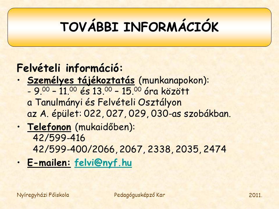 2011. Nyíregyházi FőiskolaPedagógusképző Kar Felvételi információ: •Személyes tájékoztatás (munkanapokon): - 9. 00 – 11. 00 és 13. 00 – 15. 00 óra köz