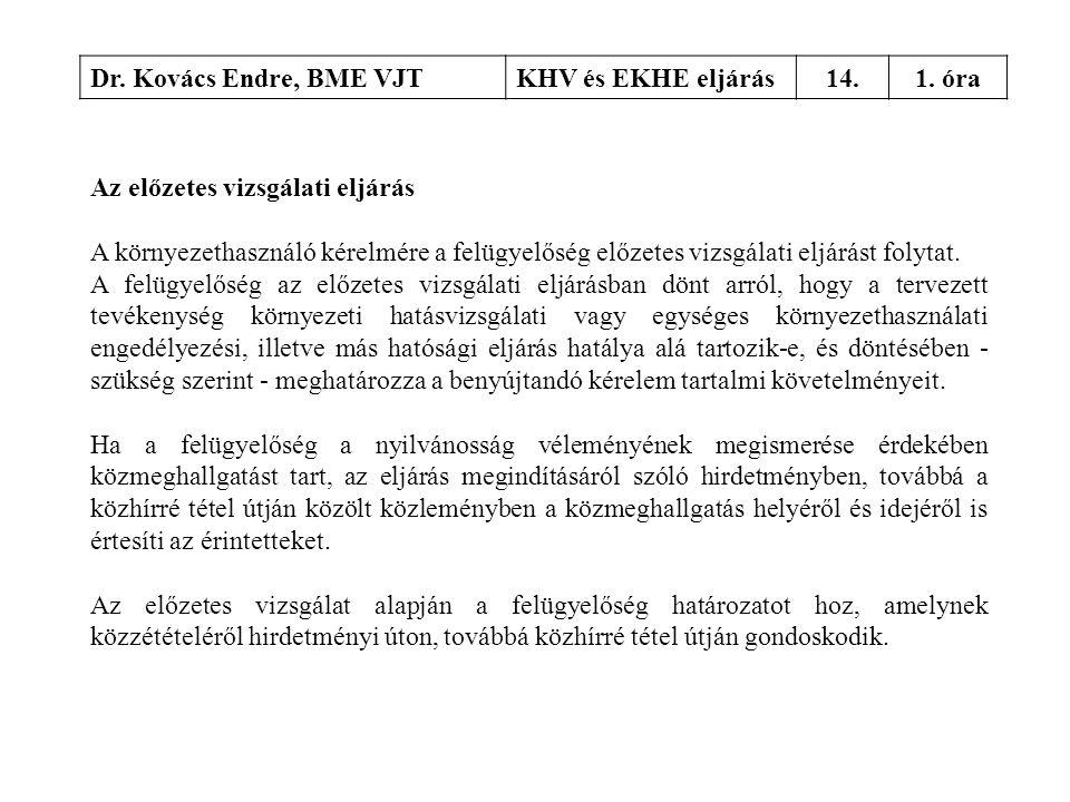 Dr. Kovács Endre, BME VJTKHV és EKHE eljárás14.1. óra Az előzetes vizsgálati eljárás A környezethasználó kérelmére a felügyelőség előzetes vizsgálati