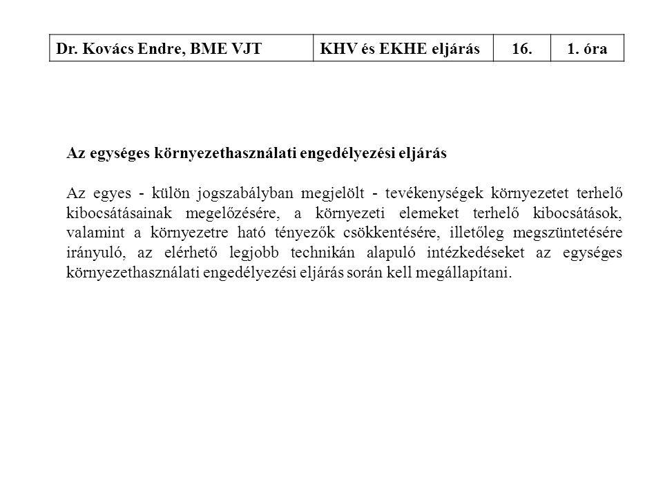 Dr. Kovács Endre, BME VJTKHV és EKHE eljárás16.1. óra Az egységes környezethasználati engedélyezési eljárás Az egyes - külön jogszabályban megjelölt -