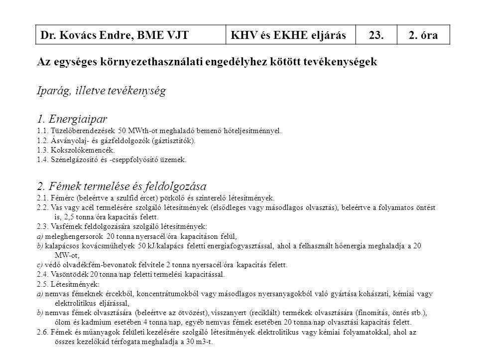 Dr. Kovács Endre, BME VJTKHV és EKHE eljárás23.2. óra Az egységes környezethasználati engedélyhez kötött tevékenységek Iparág, illetve tevékenység 1.
