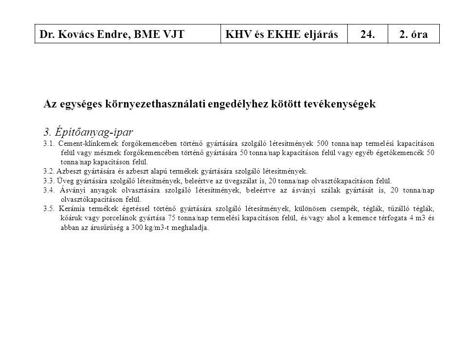 Dr. Kovács Endre, BME VJTKHV és EKHE eljárás24.2. óra Az egységes környezethasználati engedélyhez kötött tevékenységek 3. Építőanyag-ipar 3.1. Cement-