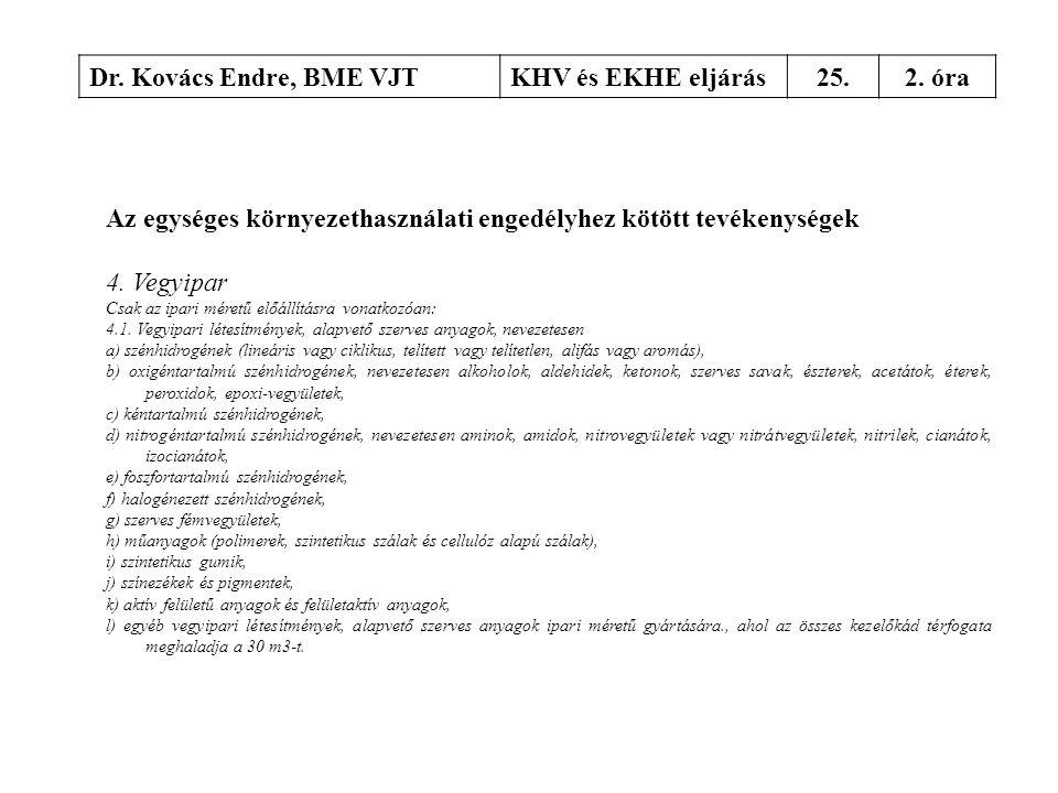 Dr. Kovács Endre, BME VJTKHV és EKHE eljárás25.2. óra Az egységes környezethasználati engedélyhez kötött tevékenységek 4. Vegyipar Csak az ipari méret