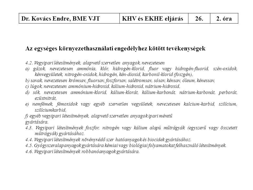 Dr. Kovács Endre, BME VJTKHV és EKHE eljárás26.2. óra Az egységes környezethasználati engedélyhez kötött tevékenységek 4.2. Vegyipari létesítmények, a