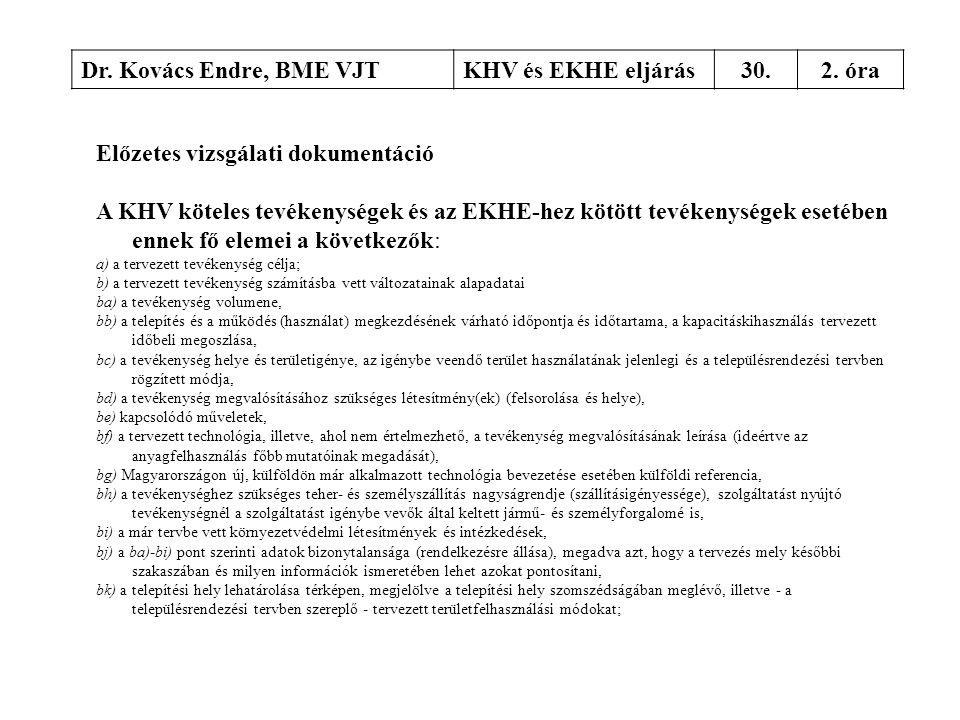 Dr. Kovács Endre, BME VJTKHV és EKHE eljárás30.2. óra Előzetes vizsgálati dokumentáció A KHV köteles tevékenységek és az EKHE-hez kötött tevékenységek