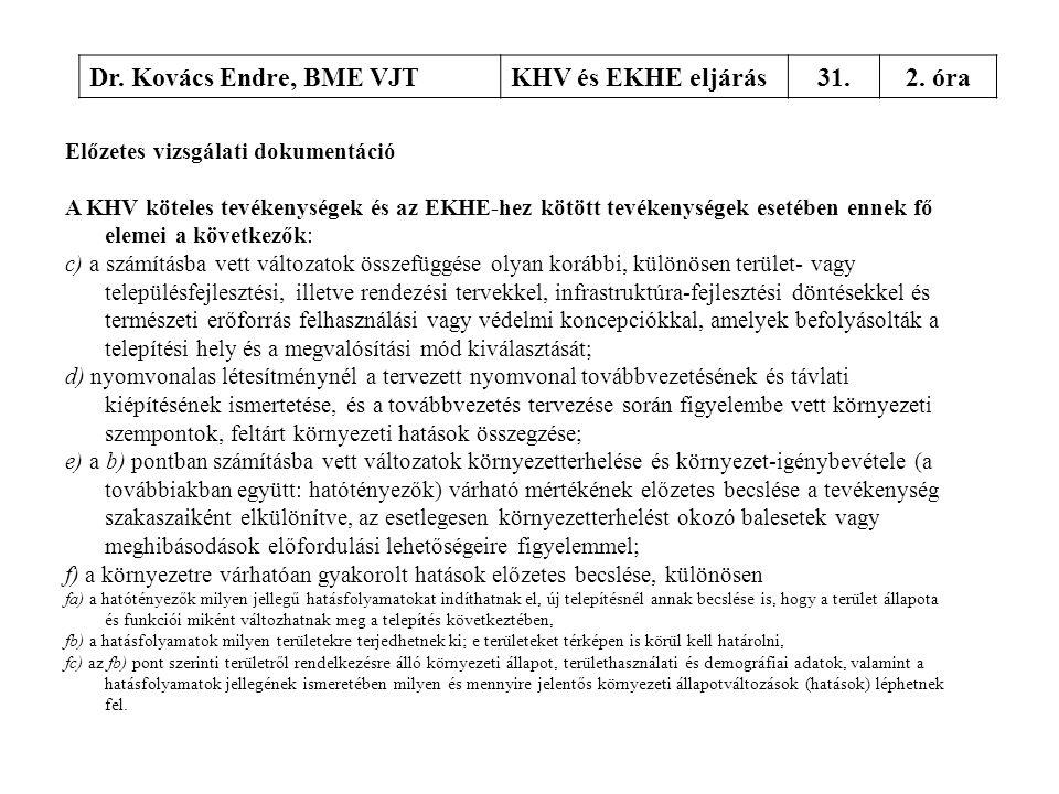 Dr. Kovács Endre, BME VJTKHV és EKHE eljárás31.2. óra Előzetes vizsgálati dokumentáció A KHV köteles tevékenységek és az EKHE-hez kötött tevékenységek
