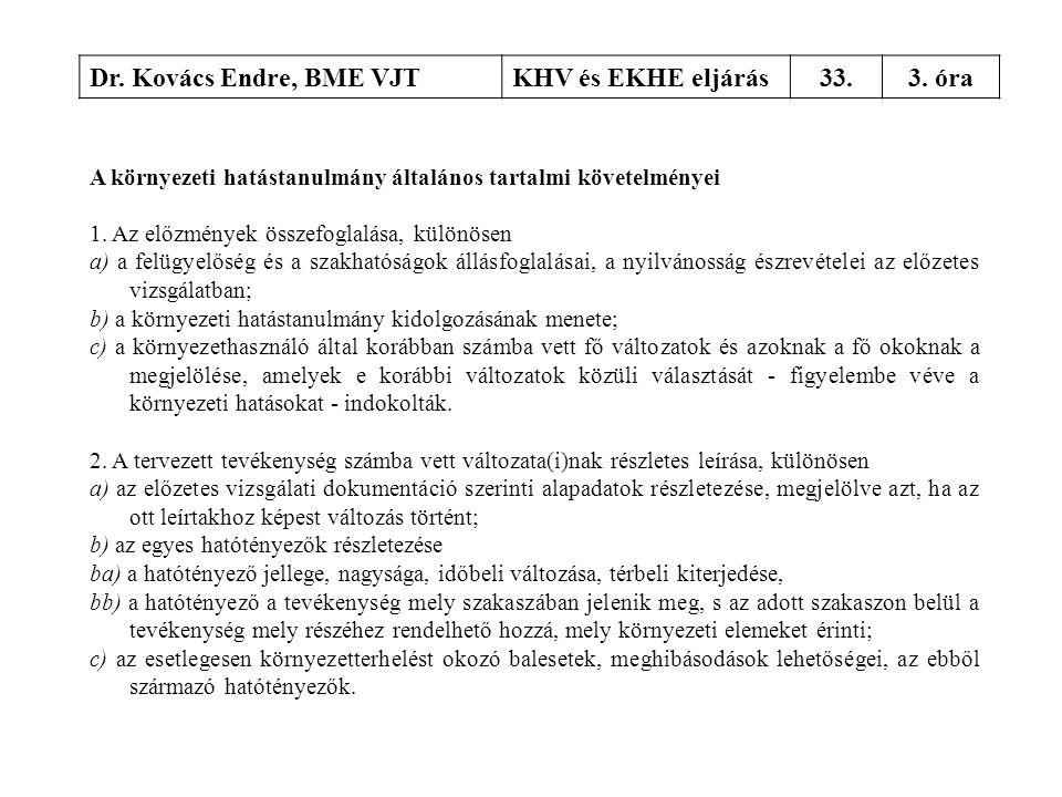 Dr. Kovács Endre, BME VJTKHV és EKHE eljárás33.3. óra A környezeti hatástanulmány általános tartalmi követelményei 1. Az előzmények összefoglalása, kü