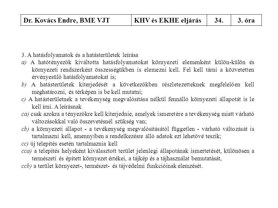 Dr. Kovács Endre, BME VJTKHV és EKHE eljárás34.3. óra 3. A hatásfolyamatok és a hatásterületek leírása a) A hatótényezők kiváltotta hatásfolyamatokat