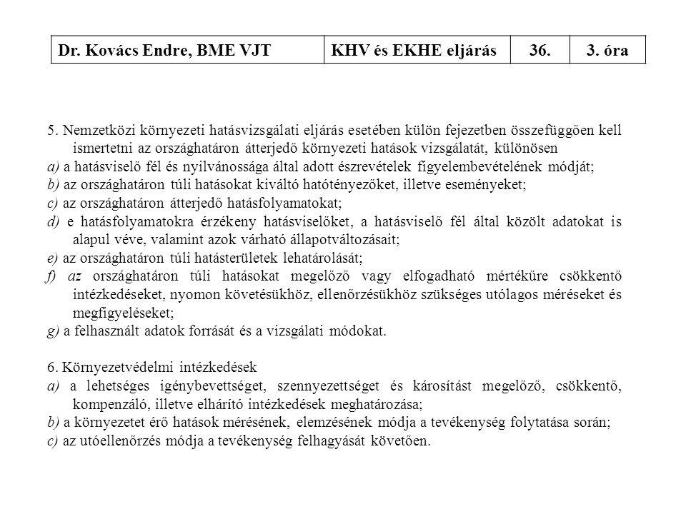 Dr. Kovács Endre, BME VJTKHV és EKHE eljárás36.3. óra 5. Nemzetközi környezeti hatásvizsgálati eljárás esetében külön fejezetben összefüggően kell ism