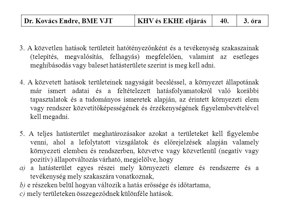 Dr. Kovács Endre, BME VJTKHV és EKHE eljárás40.3. óra 3. A közvetlen hatások területeit hatótényezőnként és a tevékenység szakaszainak (telepítés, meg