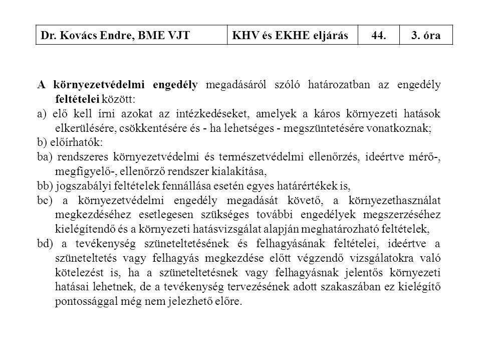 Dr. Kovács Endre, BME VJTKHV és EKHE eljárás44.3. óra A környezetvédelmi engedély megadásáról szóló határozatban az engedély feltételei között: a) elő