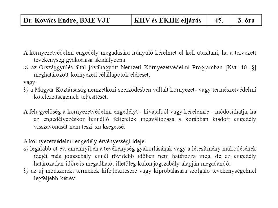 Dr. Kovács Endre, BME VJTKHV és EKHE eljárás45.3. óra A környezetvédelmi engedély megadására irányuló kérelmet el kell utasítani, ha a tervezett tevék