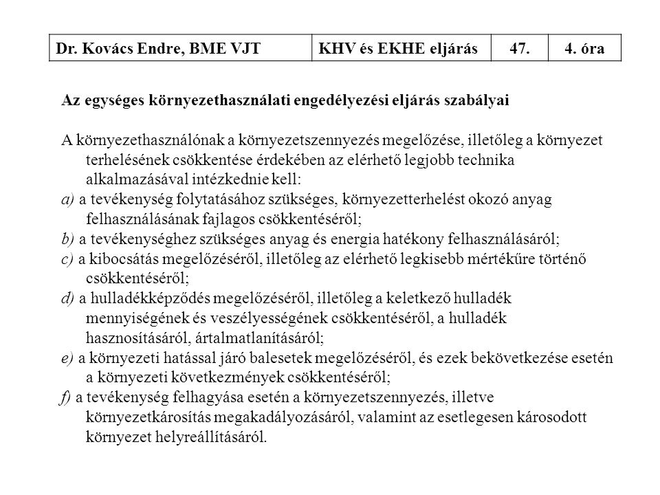 Dr. Kovács Endre, BME VJTKHV és EKHE eljárás47.4. óra Az egységes környezethasználati engedélyezési eljárás szabályai A környezethasználónak a környez