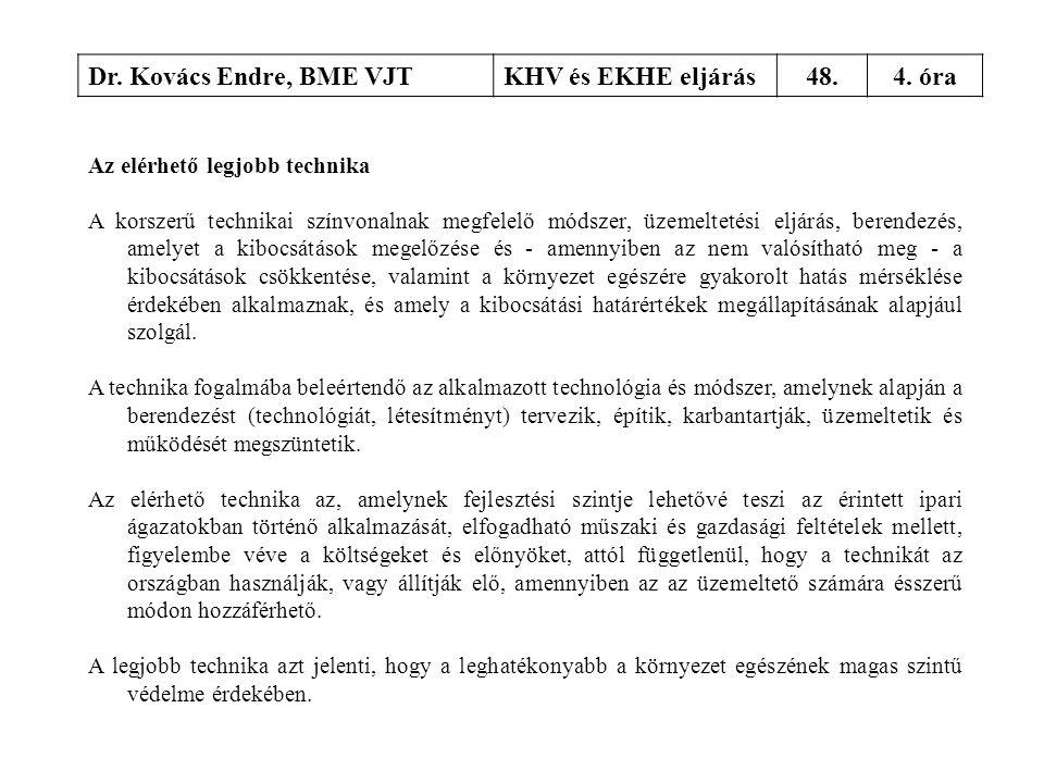 Dr. Kovács Endre, BME VJTKHV és EKHE eljárás48.4. óra Az elérhető legjobb technika A korszerű technikai színvonalnak megfelelő módszer, üzemeltetési e