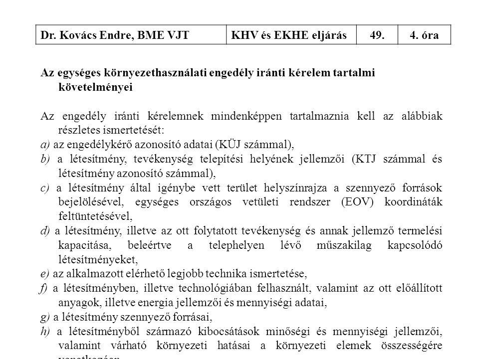 Dr. Kovács Endre, BME VJTKHV és EKHE eljárás49.4. óra Az egységes környezethasználati engedély iránti kérelem tartalmi követelményei Az engedély iránt