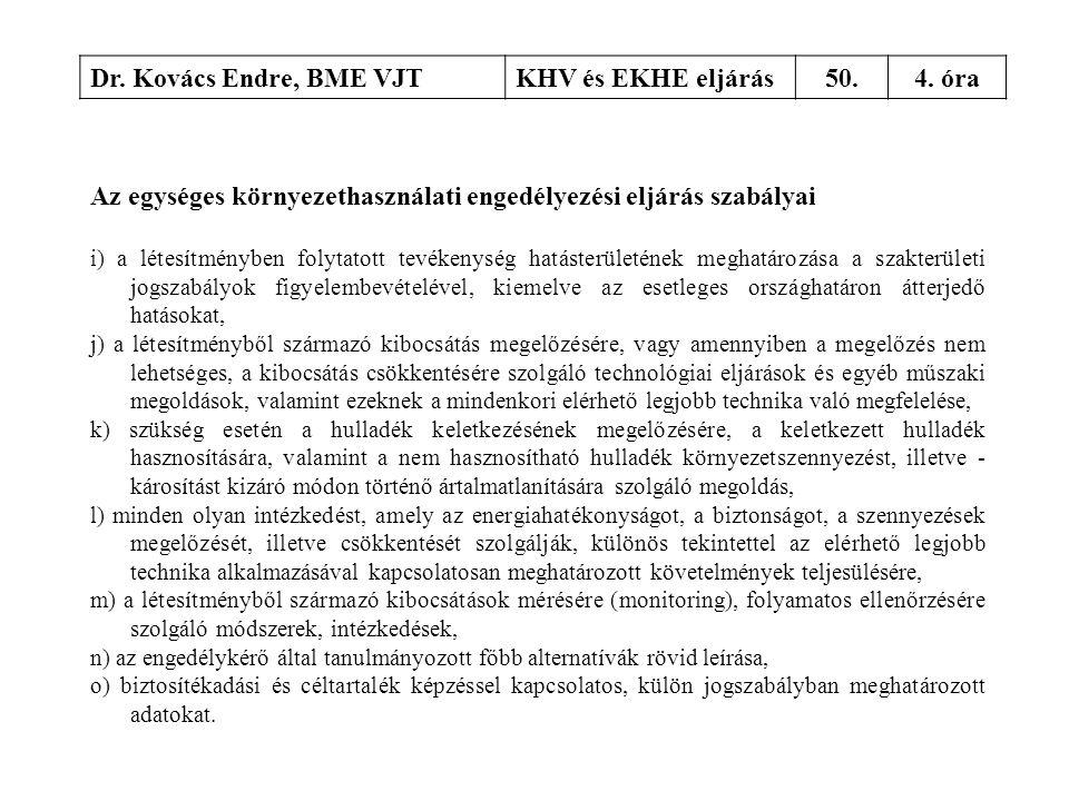 Dr. Kovács Endre, BME VJTKHV és EKHE eljárás50.4. óra Az egységes környezethasználati engedélyezési eljárás szabályai i) a létesítményben folytatott t