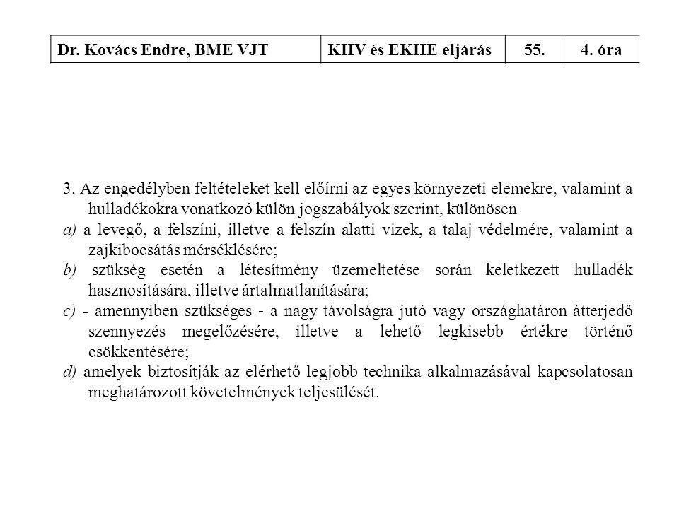 Dr. Kovács Endre, BME VJTKHV és EKHE eljárás55.4. óra 3. Az engedélyben feltételeket kell előírni az egyes környezeti elemekre, valamint a hulladékokr