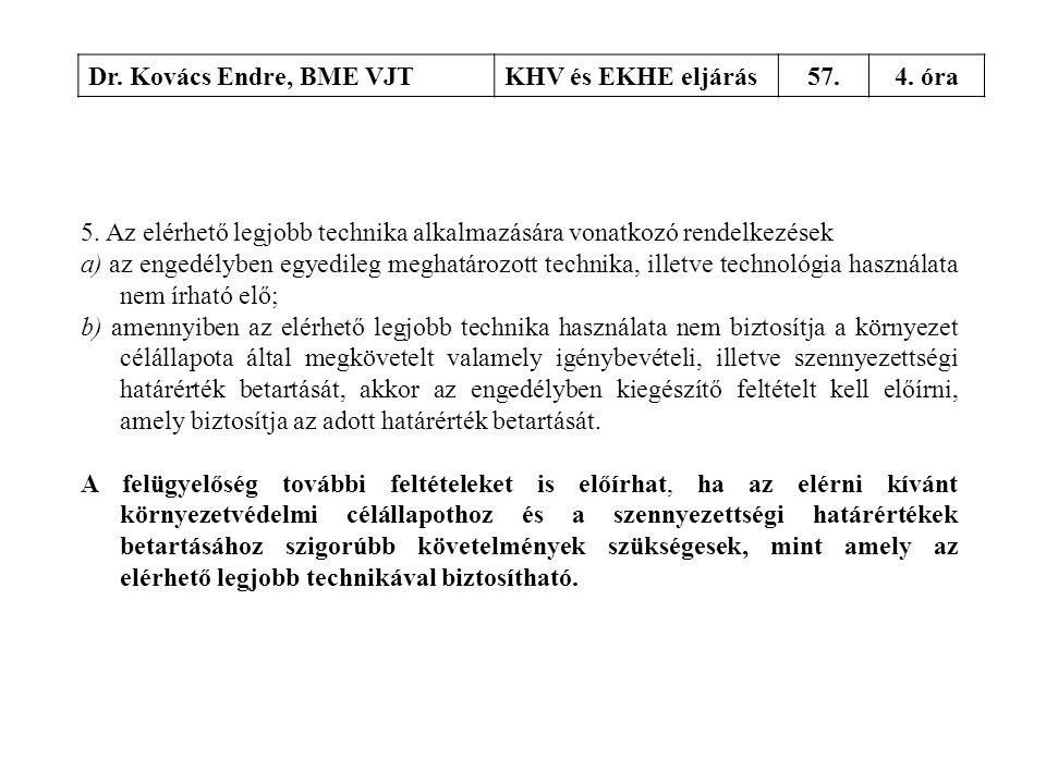 Dr. Kovács Endre, BME VJTKHV és EKHE eljárás57.4. óra 5. Az elérhető legjobb technika alkalmazására vonatkozó rendelkezések a) az engedélyben egyedile