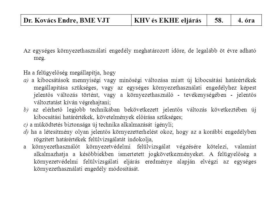 Dr. Kovács Endre, BME VJTKHV és EKHE eljárás58.4. óra Az egységes környezethasználati engedély meghatározott időre, de legalább öt évre adható meg. Ha