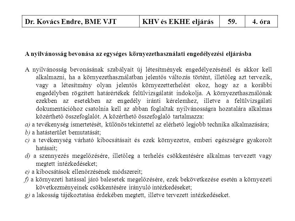 Dr. Kovács Endre, BME VJTKHV és EKHE eljárás59.4. óra A nyilvánosság bevonása az egységes környezethasználati engedélyezési eljárásba A nyilvánosság b