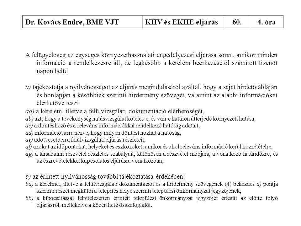 Dr. Kovács Endre, BME VJTKHV és EKHE eljárás60.4. óra A felügyelőség az egységes környezethasználati engedélyezési eljárása során, amikor minden infor