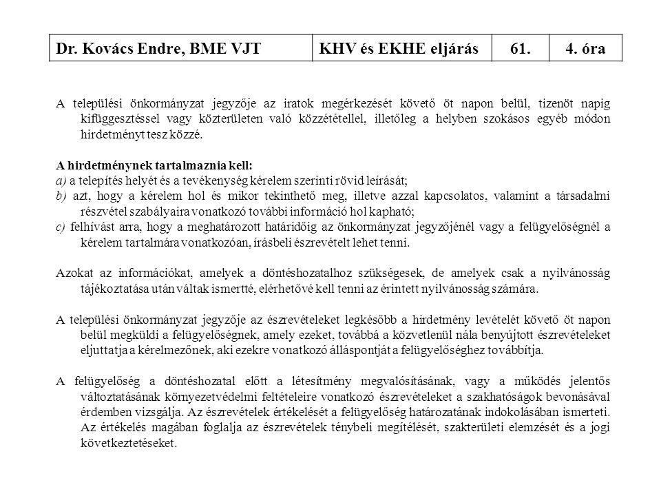 Dr. Kovács Endre, BME VJTKHV és EKHE eljárás61.4. óra A települési önkormányzat jegyzője az iratok megérkezését követő öt napon belül, tizenöt napig k