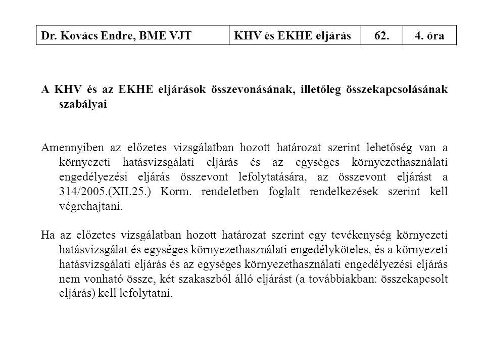 Dr. Kovács Endre, BME VJTKHV és EKHE eljárás62.4. óra A KHV és az EKHE eljárások összevonásának, illetőleg összekapcsolásának szabályai Amennyiben az
