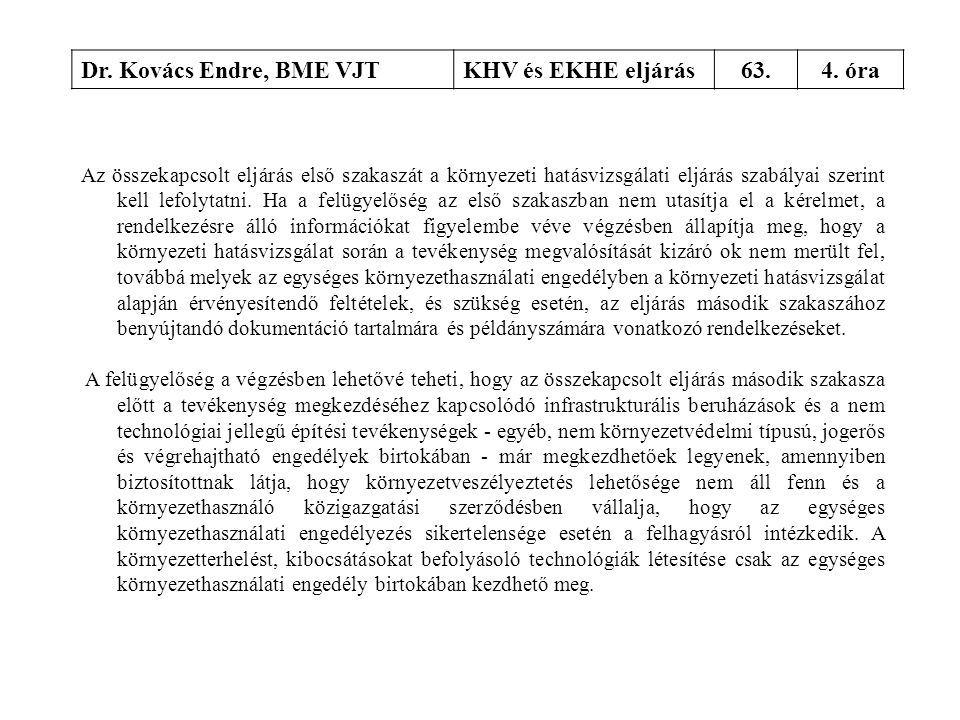 Dr. Kovács Endre, BME VJTKHV és EKHE eljárás63.4. óra Az összekapcsolt eljárás első szakaszát a környezeti hatásvizsgálati eljárás szabályai szerint k
